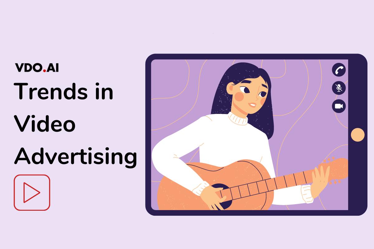 Trends in Video Advertising