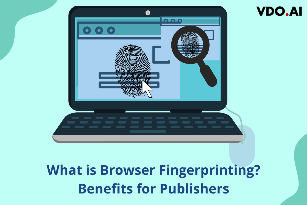 What is Browser Fingerprinting and how it Helps Publishers?