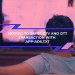 Moving To Safer CTV and OTT Transaction With App-Ads.txt